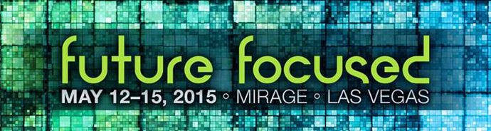 Future Focused, May 12-15, 2015 at Mirage, Las Vegas